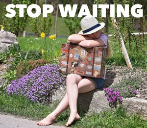 Top 3 Ways to Stop Waiting for What You Want