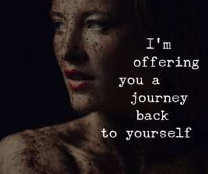 I am offering you a Journey back to Your Self